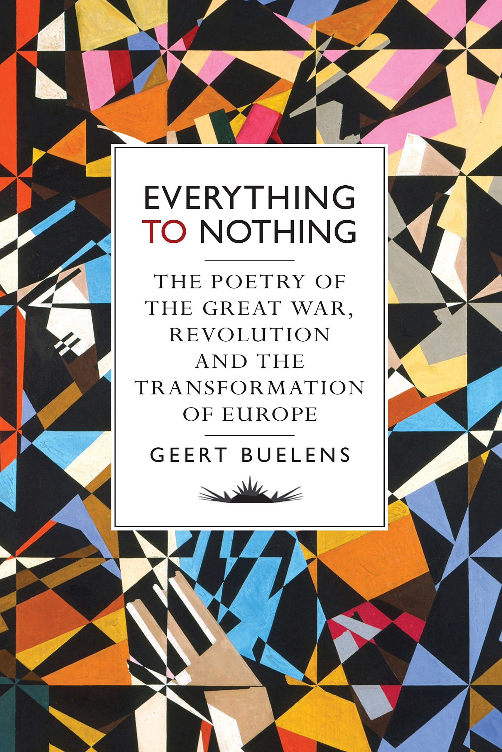 Geert Buelens, Everything to Nothing, translated by David McKay. Verso, 2015. HB.