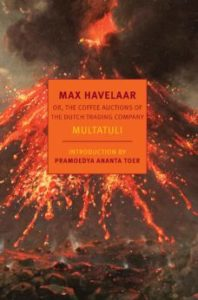 Multatuli, Max Havelaar: Or, the Coffee Auctions of the Dutch Trading Company. Translated by David McKay, Ina Rilke. New York Review of Books, 2019 (NYRB Classics). PB.