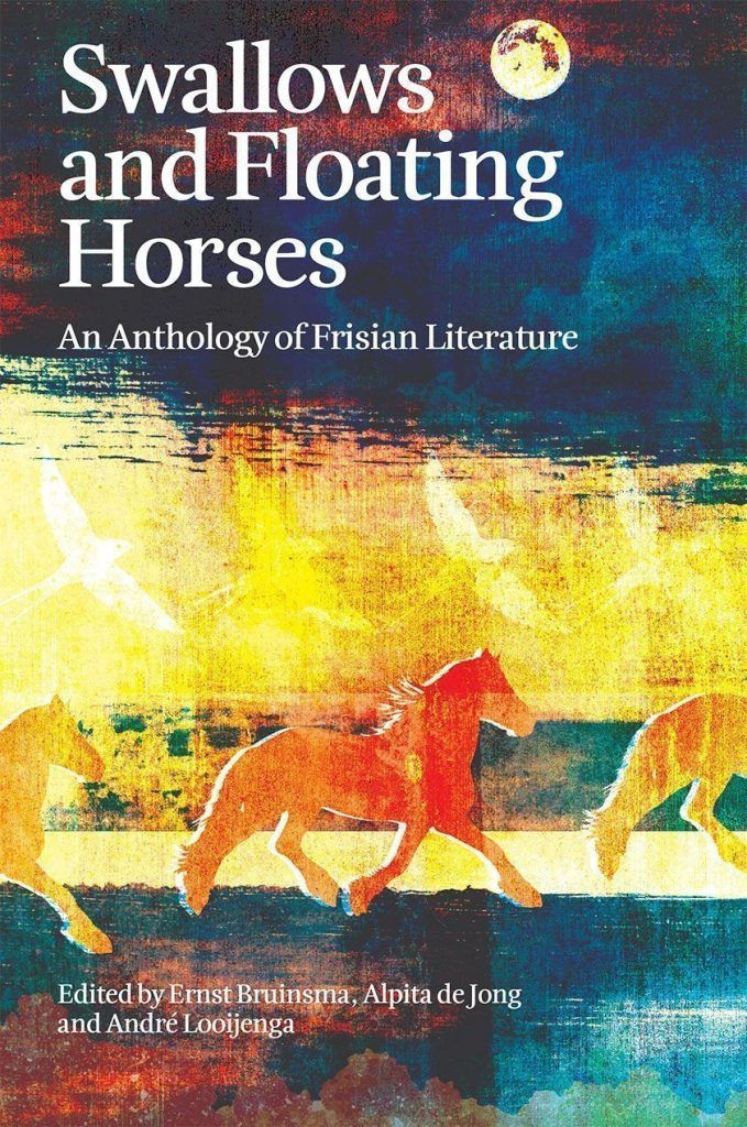 Swallows and Floating Horses: An Anthology of Frisian Literature. ed. Ernst Bruinsma, Alpita de Jong and André Looijenga. Translated by David McKay, Michele Hutchison, Susan Massotty, Paul Vincent and David Colmer. Francis Boutle Publishers, 2018. PB.